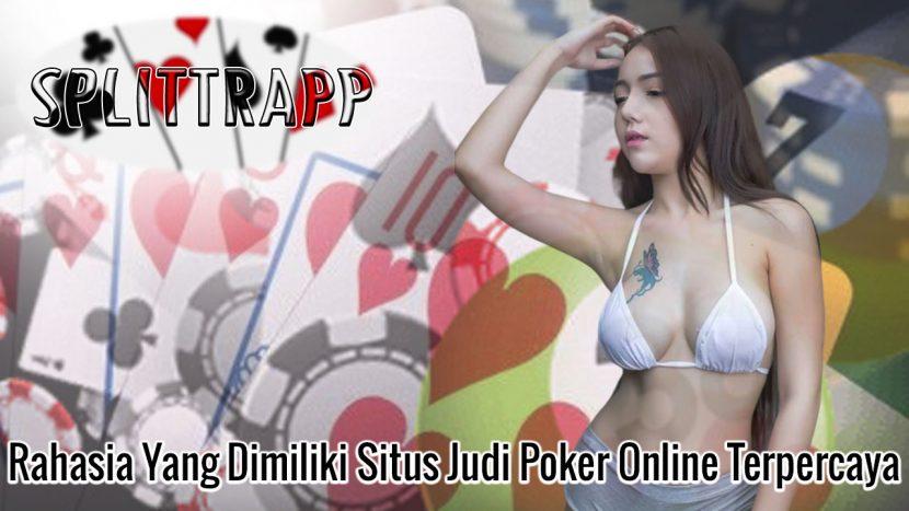 Poker Online Rahasia Yang Dimiliki Situs Judi Terpercaya - Splittrapp