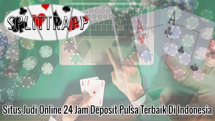 Situs Judi Online 24 Jam Deposit Pulsa Terbaik Di Indonesia - Splittrapp